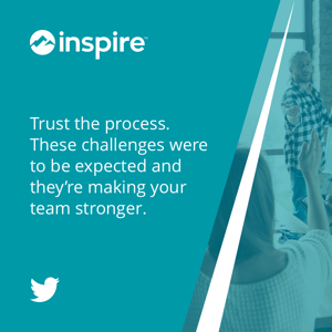 Trust the process. These challenges were to be expected and they're making your team stronger.