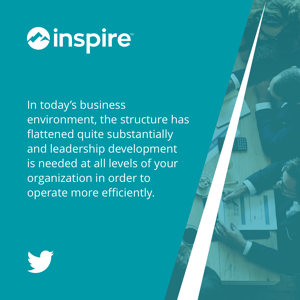In today's business environment, the structure has flattened quite substantially and leadership development is needed at all levels of your organization in order to operate more efficiently.